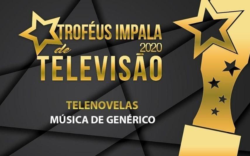 Troféus Impala de Televisão 2020 As nomeadas para Melhor Música de Genérico de Telenovela